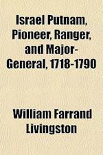 Israel Putnam, Pioneer, Ranger, and Major-General, 1718-1790 af William Farrand Livingston