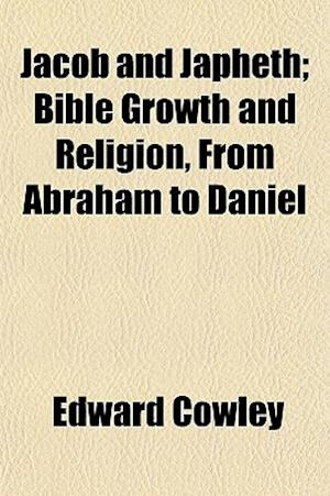 Jacob and Japheth; Bible Growth and Religion, from Abraham to Daniel af Edward Cowley