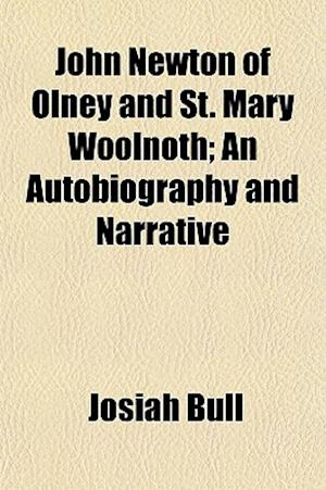John Newton of Olney and St. Mary Woolnoth; An Autobiography and Narrative af Josiah Bull