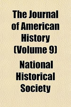 The Journal of American History (Volume 9) af National Historical Society