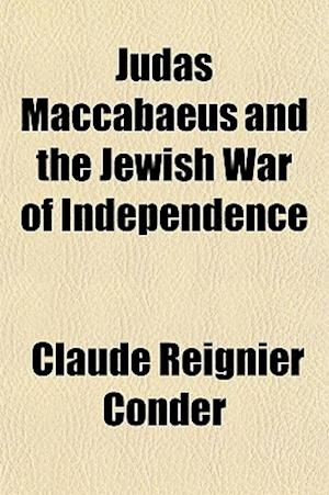 Judas Maccabaeus and the Jewish War of Independence af Claude Reignier Conder, Conder