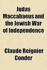 Judas Maccabaeus and the Jewish War of Independence af Claude Reignier Conder, Conder