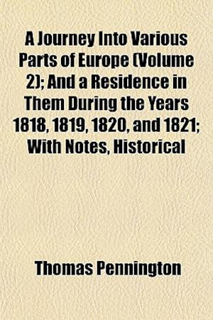 A Journey Into Various Parts of Europe (Volume 2); And a Residence in Them During the Years 1818, 1819, 1820, and 1821; With Notes, Historical af Thomas Pennington