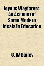 Joyous Wayfarers; An Account of Some Modern Ideals in Education af C. W. Bailey