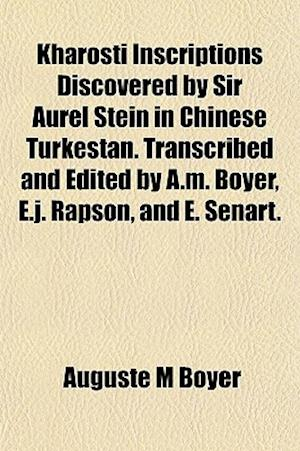 Kharosti Inscriptions Discovered by Sir Aurel Stein in Chinese Turkestan. Transcribed and Edited by A.M. Boyer, E.J. Rapson, and E. Senart. af Auguste M. Boyer