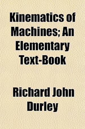 Kinematics of Machines; An Elementary Text-Book af Richard John Durley