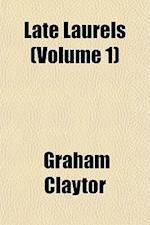 Late Laurels (Volume 1) af Graham Claytor