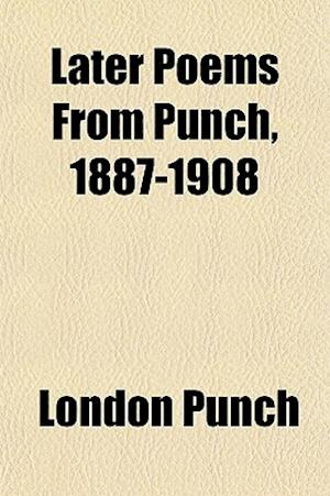 Later Poems from Punch, 1887-1908 af London Punch