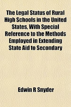 The Legal Status of Rural High Schools in the United States, with Special Reference to the Methods Employed in Extending State Aid to Secondary af Edwin R. Snyder