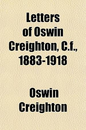 Letters of Oswin Creighton, C.F., 1883-1918 af Oswin Creighton