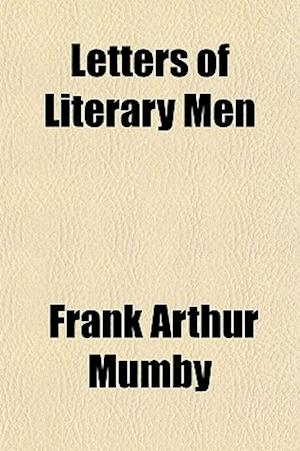 Letters of Literary Men af Frank Arthur Mumby