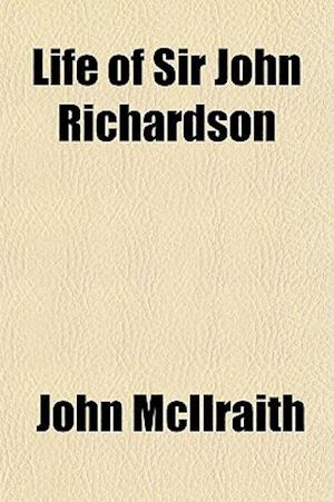 Life of Sir John Richardson af John Mcilraith