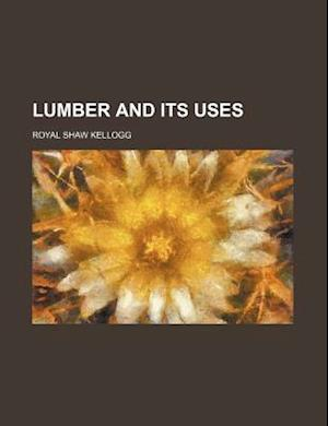 Lumber and Its Uses af Royal Shaw Kellogg