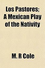 Los Pastores; A Mexican Play of the Nativity af M. R. Cole