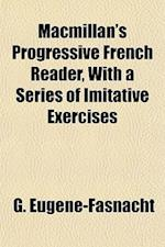 MacMillan's Progressive French Reader, with a Series of Imitative Exercises af G. Eugne-Fasnacht, G. Eugene-Fasnacht