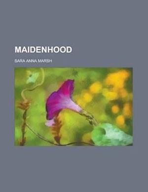 Maidenhood af Sara Anna Marsh