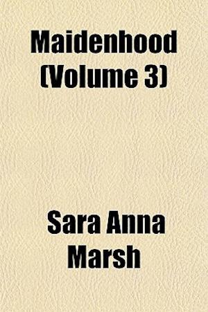 Maidenhood (Volume 3) af Sara Anna Marsh
