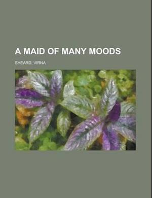 A Maid of Many Moods af Virna Sheard