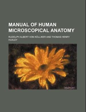 Manual of Human Microscopical Anatomy af Rudolph Albert Von Klliker, Rudolph Albert Von Kolliker