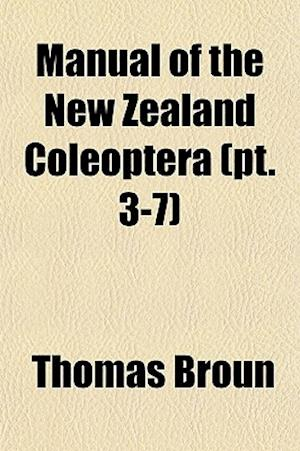 Manual of the New Zealand Coleoptera (PT. 3-7) af Thomas Broun