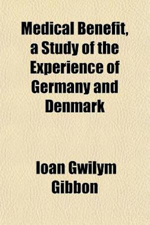 Medical Benefit, a Study of the Experience of Germany and Denmark af Ioan Gwilym Gibbon