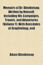 Memoirs of Dr. Blenkinsop. Written by Himself. Including His Campaigns, Travels, and Adventures (Volume 1); With Anecdotes of Graphiology, and af Adam Blenkinsop