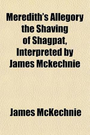 Meredith's Allegory the Shaving of Shagpat, Interpreted by James McKechnie af James Mckechnie