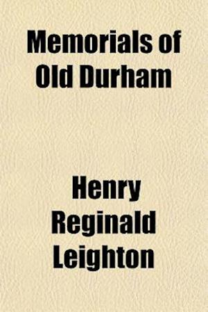 Memorials of Old Durham af Henry Reginald Leighton