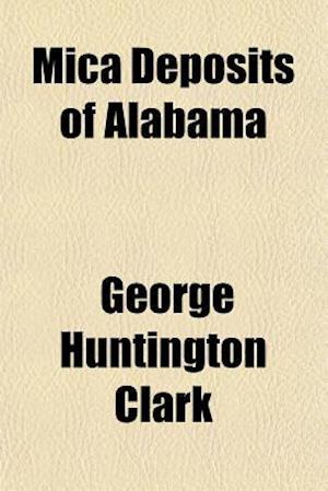 Mica Deposits of Alabama af George Huntington Clark