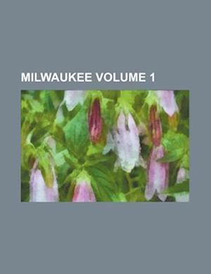 Milwaukee Volume 1 af Books Group, Rudolph A. Koss