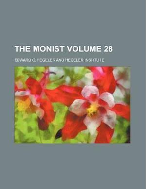 The Monist Volume 28 af Hegeler Institute, Edward C. Hegeler