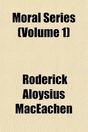 Moral Series (Volume 1) af Roderick Aloysius Maceachen