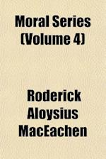 Moral Series (Volume 4) af Roderick Aloysius Maceachen