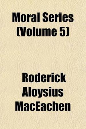 Moral Series (Volume 5) af Roderick Aloysius Maceachen