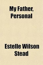 My Father, Personal af Estelle Wilson Stead