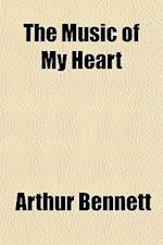 The Music of My Heart af Arthur Bennett