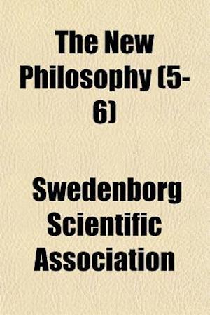 The New Philosophy (5-6) af Swedenborg Scientific Association