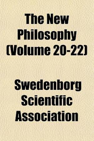 The New Philosophy (Volume 20-22) af Swedenborg Scientific Association