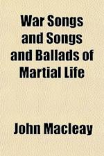 War Songs and Songs and Ballads of Martial Life af John Macleay