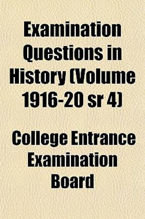 Examination Questions in History (Volume 1916-20 Sr 4) af College Entrance Examination Board