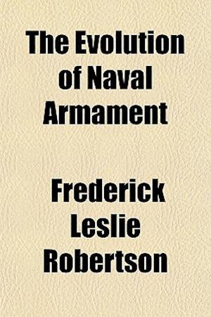 The Evolution of Naval Armament af Frederick Leslie Robertson