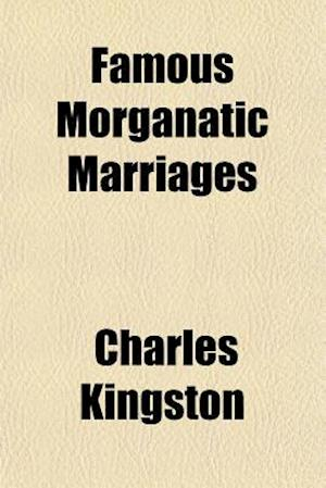 Famous Morganatic Marriages af Charles Kingston