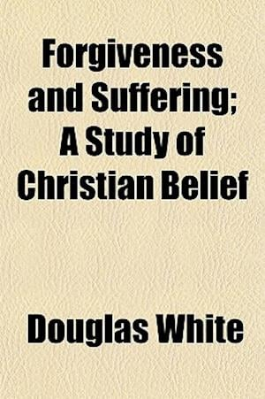 Forgiveness and Suffering; A Study of Christian Belief af Douglas White