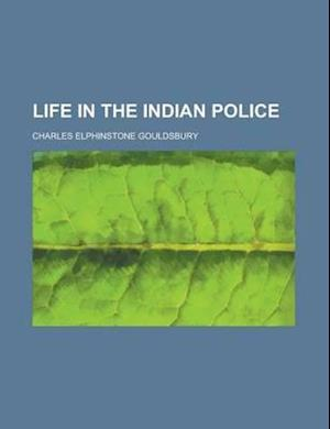 Life in the Indian Police af Charles Elphinstone Gouldsbury