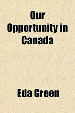 Our Opportunity in Canada af Eda Green