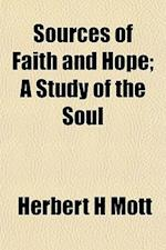 Sources of Faith and Hope; A Study of the Soul af Herbert H. Mott