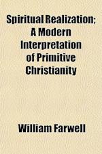 Spiritual Realization; A Modern Interpretation of Primitive Christianity af William Farwell