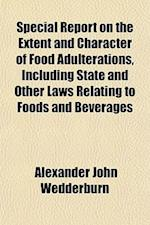 Special Report on the Extent and Character of Food Adulterations, Including State and Other Laws Relating to Foods and Beverages af Alexander John Wedderburn