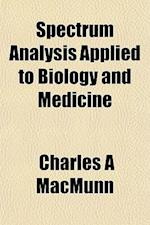 Spectrum Analysis Applied to Biology and Medicine af Charles A. Macmunn