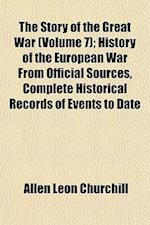 The Story of the Great War (Volume 7); History of the European War from Official Sources, Complete Historical Records of Events to Date af Allen Leon Churchill